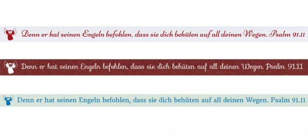 Spruchband - Psalm 91.11 Denn er hat seinen Engeln befohlen, dass sie dich behüten auf all deinen We