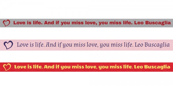 Spruchband - Leo Buscaglia Love is life. And if you miss love, you miss life.