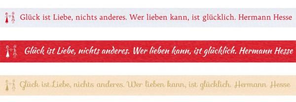 Spruchband - Hermann Hesse Glück ist Liebe, nichts anderes. Wer lieben kann, ist glücklich.